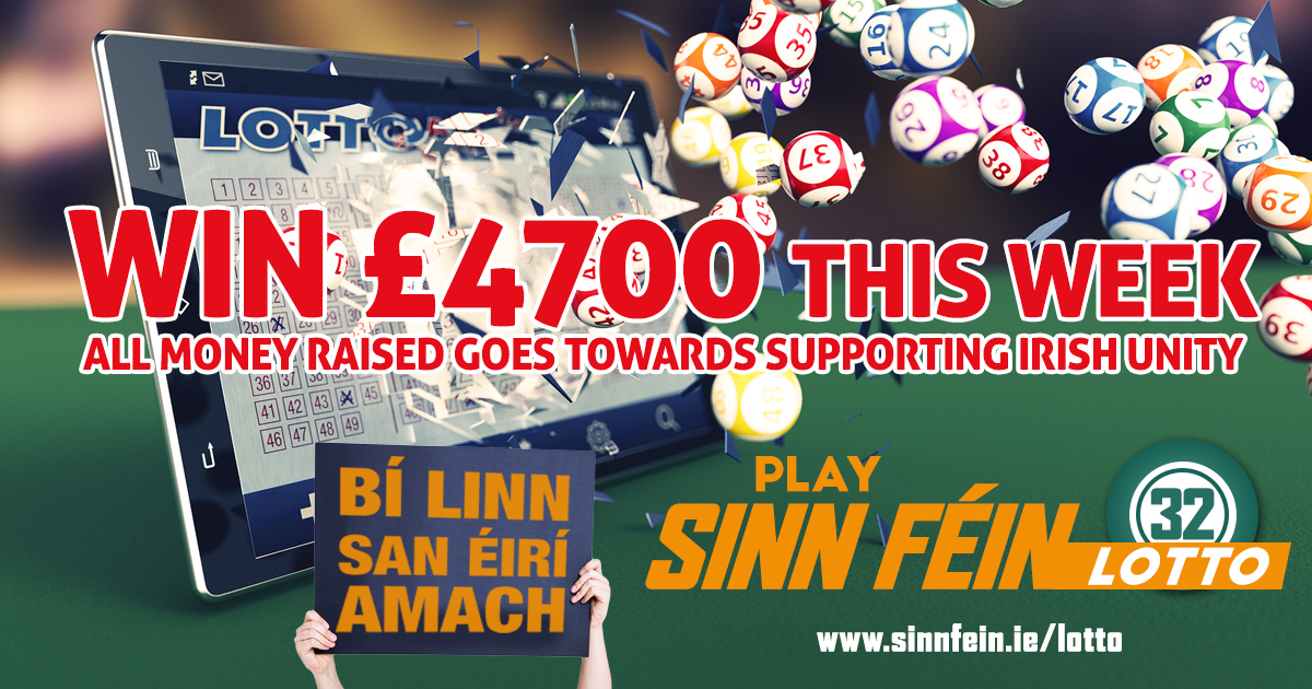 Win £4700 this week. All money rasied goes towards supporting Irish unity. Play Sinn Féin Lotto.